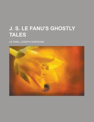 J. S. Le Fanu's Ghostly Tales, Volume 5 by Le Fanu, Joseph Sheridan [Paperback]